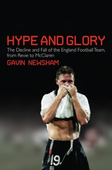Hype and Glory : The Decline and Fall of the England Football Team, from Revie to Mcclaren, Hardback Book
