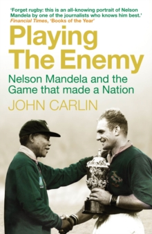 Playing the Enemy : Nelson Mandela and the Game That Made a Nation, Paperback Book