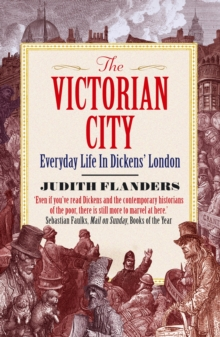 The Victorian City : Everyday Life in Dickens' London, Paperback Book