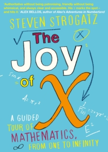 The Joy of X : A Guided Tour of Mathematics, from One to Infinity, Paperback Book