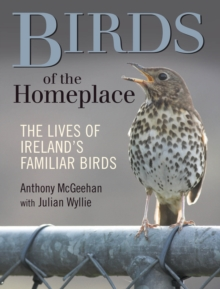 Birds of the Homeplace : The Lives of Ireland's Familiar Birds, Hardback Book