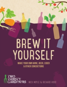Brew It Yourself: Make your own beer, wine, cider and other concoctions, Hardback Book