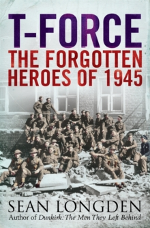 T-Force : The Forgotten Heroes of 1945, Paperback Book