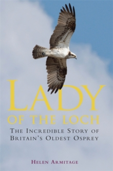 Lady of the Loch : The Incredible Story of Britain's Oldest Osprey, Paperback Book