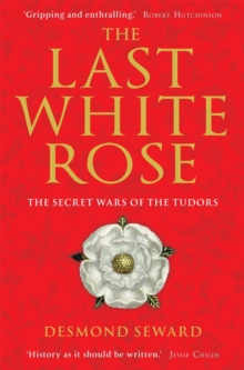 The Last White Rose : The Secret Wars of the Tudors, Paperback Book