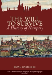 The Will to Survive : A History of Hungary, Paperback Book
