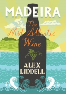 Madeira : The Mid-Atlantic Wine, Paperback Book