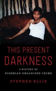 This Present Darkness : A History of Nigerian Organised Crime, Hardback Book
