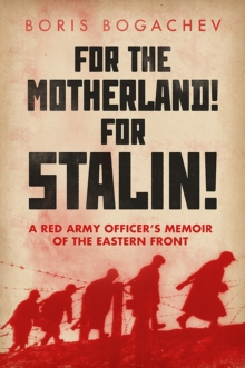 For the Motherland! for Stalin! : A Red Army Officer's Memoir of the Eastern Front, Hardback Book