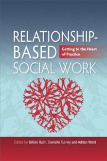 Relationship-Based Social Work : Getting to the Heart of Practice, Paperback Book