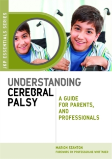 Understanding Cerebral Palsy : A Guide for Parents and Professionals, Paperback Book