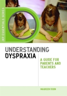 Understanding Dyspraxia : A Guide for Parents and Teachers, Paperback Book