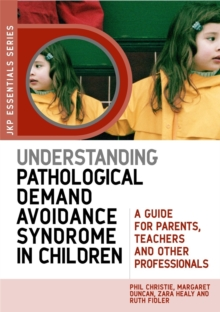 Understanding Pathological Demand Avoidance Syndrome in Children : A Guide for Parents, Teachers and Other Professionals, Paperback Book