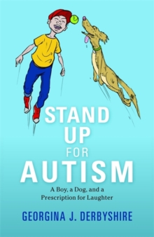 Stand Up for Autism : A Boy, a Dog, and a Prescription for Laughter, Paperback Book