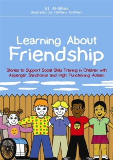 Learning About Friendship : Stories to Support Social Skills Training in Children with Asperger Syndrome and High Functioning Autism, Paperback Book
