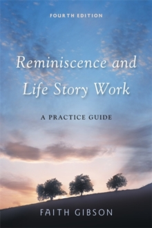 Reminiscence and Life Story Work : A Practice Guide, Paperback Book