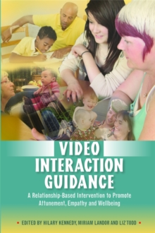 Video Interaction Guidance : A Relationship-based Intervention to Promote Attunement, Empathy and Wellbeing, Paperback Book