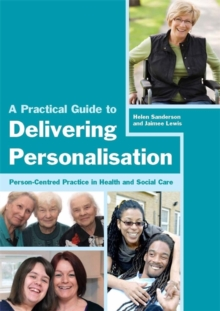 A Practical Guide to Delivering Personalisation : Person-centred Practice in Health and Social Care, Paperback Book
