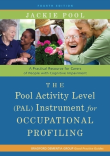 The Pool Activity Level (PAL) Instrument for Occupational Profiling : A Practical Resource for Carers of People with Cognitive Impairment, Paperback Book
