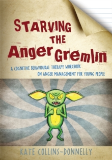 Starving the Anger Gremlin : A Cognitive Behavioural Therapy Workbook on Anger Management for Young People, Paperback Book