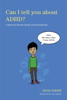 Can I Tell You About ADHD? : A Guide for Friends, Family and Professionals, Paperback Book