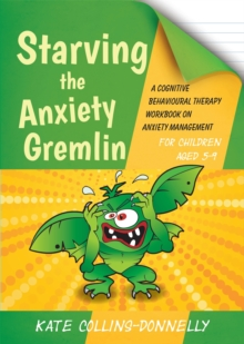 Starving the Anxiety Gremlin for Children Aged 5-9 : A Cognitive Behavioural Therapy Workbook on Anxiety Management, Paperback Book