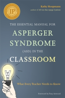 The Essential Manual for Asperger Syndrome (ASD) in the Classroom : What Every Teacher Needs to Know, Paperback Book