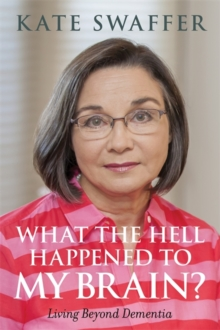 What the Hell Happened to My Brain? : Living Beyond Dementia, Paperback Book