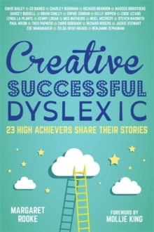 Creative, Successful, Dyslexic : 23 High Achievers Share Their Stories, Hardback Book