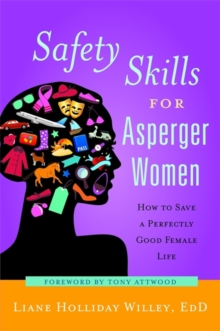 Safety Skills for Asperger Women : How to Save a Perfectly Good Female Life, Paperback Book
