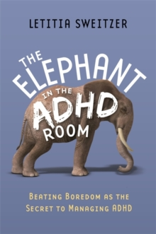 The Beating Boredom as the Secret to Managing ADHD : The Elephant in the ADHD Room, Paperback Book