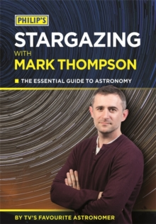 Philip's Stargazing with Mark Thompson : The Essential Guide to Astronomy by TV's Favourite Astronomer, Paperback Book