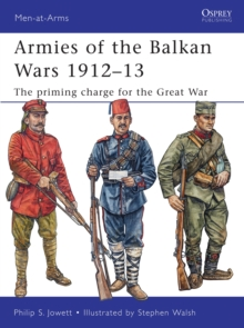Armies of the Balkan Wars 1912-13 : The Priming Charge for the Great War, Paperback Book