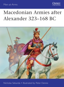 Macedonian Armies After Alexander 323-168 BC, Paperback Book