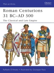Roman Centurions 31 BC-AD 500 : The Classical and Late Empire, Paperback Book