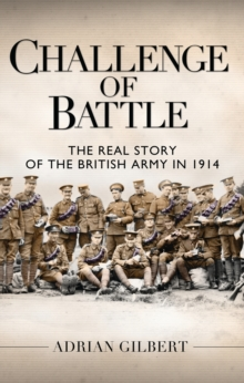 Challenge of Battle: the Real Story of the British Army in 1914, Hardback Book