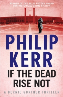 If the Dead Rise Not : Bernie Gunther Thriller 6, Paperback Book