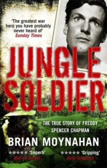 Jungle Soldier : The True Story of Freddy Spencer Chapman, Paperback Book