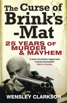 The Curse of Brink's-Mat : Twenty-five Years of Murder and Mayhem - The Inside Story of the 20th Century's Most Lucrative Armed Robbery, Paperback Book