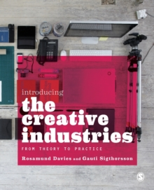 Introducing the Creative Industries : From Theory to Practice, Paperback Book
