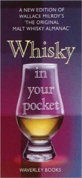 Whisky in Your Pocket : A New Edition of Wallace Milroy's the Original Malt Whisky Almanac, Hardback Book
