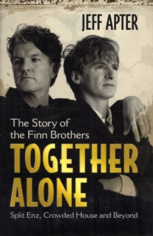 Together Alone : The Story of the Finn Brothers, Paperback Book