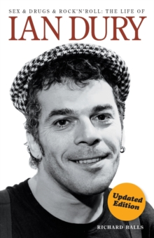Sex and Drugs and Rock 'n' Roll : The Life of Ian Dury, Paperback Book