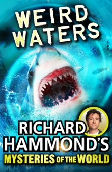 Richard Hammond's Mysteries of the World : Weird Waters, Paperback Book