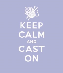 Keep Calm Cast On : Good Advice for Knitters, Hardback Book