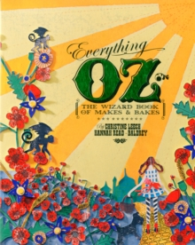 Everything Oz : The Wizard Book of Makes & Bakes, Paperback Book