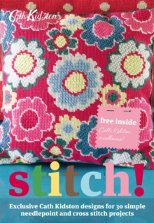 Stitch! : Exclusive Cath Kidston Designs for 30 Simple Needlepoint and Cross Stitch Projects, Paperback Book