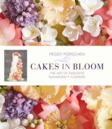 Cakes in Bloom : Exquisite Sugarcraft Flowers for All Occasions, Hardback Book