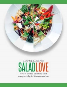 Salad Love : How to Create a Lunchtime Salad, Every Weekday, in 20 Minutes or Less, Hardback Book