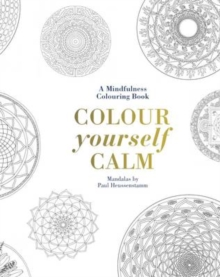 Colour Yourself Calm : A Mindfulness Colouring Book, Hardback Book